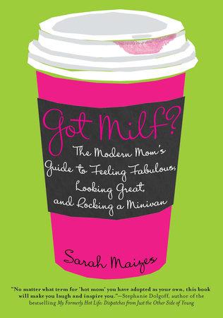 Got Milf? by Sarah Maizes