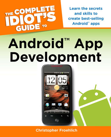 The Complete Idiot's Guide to Android App Development by Christopher Froehlich