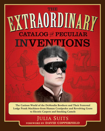 The Extraordinary Catalog of Peculiar Inventions by Julia Suits