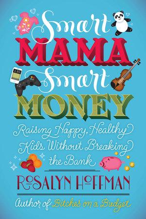 Smart Mama, Smart Money by Rosalyn Hoffman