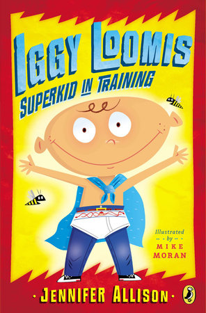 Iggy Loomis, Superkid in Training by Jennifer Allison