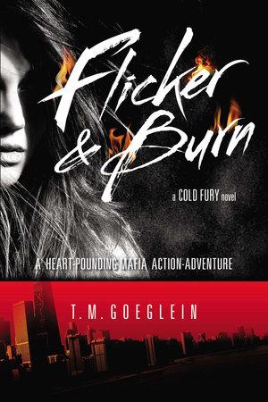 Flicker & Burn by T.M. Goeglein