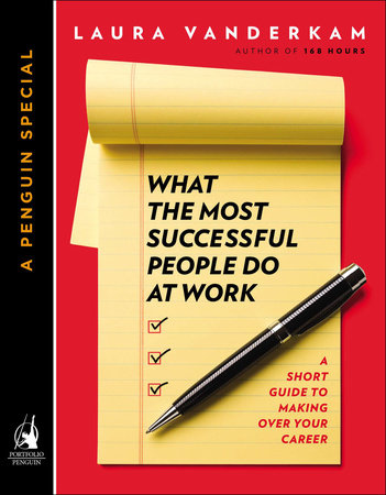 What the Most Successful People Do at Work by Laura Vanderkam