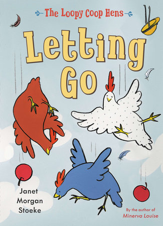 The Loopy Coop Hens: Letting Go by Janet Morgan Stoeke