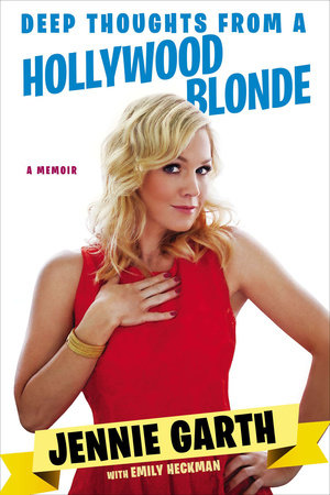 Deep Thoughts From a Hollywood Blonde by Jennie Garth and Emily Heckman
