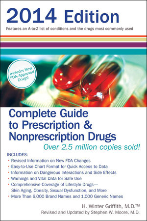 Complete Guide to Prescription & Nonprescription Drugs 2014 by H. Winter Griffith