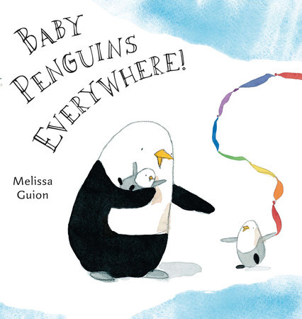 Baby Penguins Everywhere! by Melissa Guion