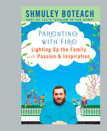 Parenting With Fire by Shmuley Boteach