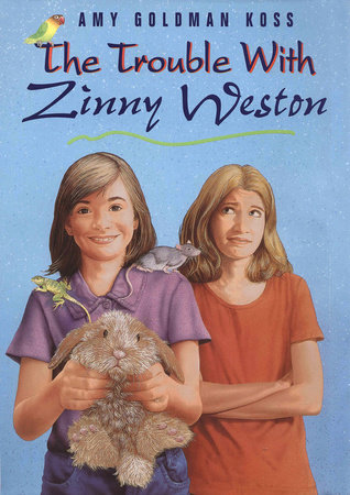 The Trouble with Zinny Weston by Amy Goldman Koss