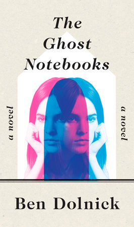 The Ghost Notebooks by Ben Dolnick