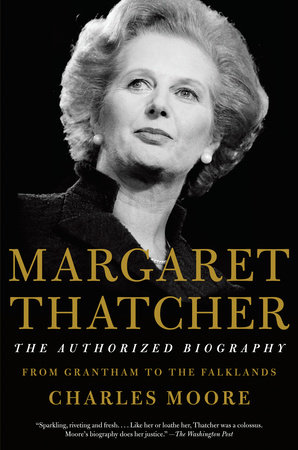 Margaret Thatcher: The Authorized Biography by Charles Moore