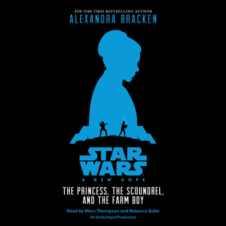 Star Wars: A New Hope The Princess, the Scoundrel, and the Farm Boy by Alexandra Bracken