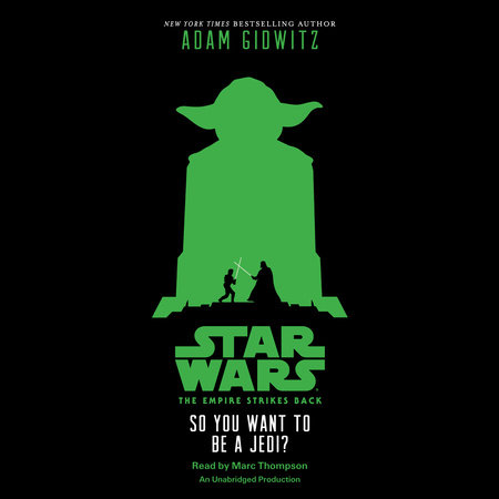 Star Wars: The Empire Strikes Back So You Want to be a Jedi? by Adam Gidwitz