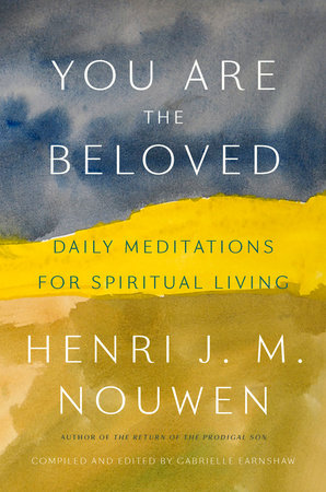 You Are the Beloved by Henri J. M. Nouwen