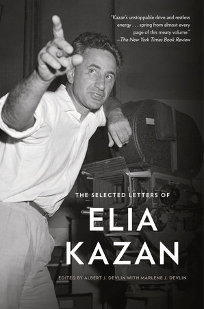 The Selected Letters of Elia Kazan by Elia Kazan