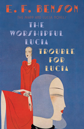 The Worshipful Lucia & Trouble for Lucia by E. F. Benson