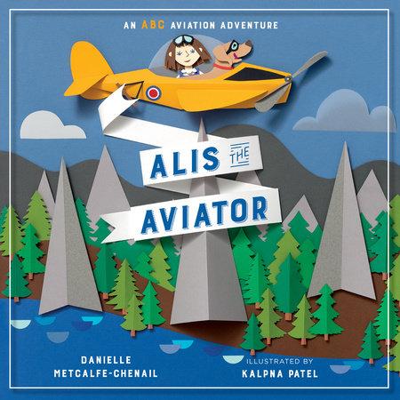 Alis the Aviator by Danielle Metcalfe-Chenail