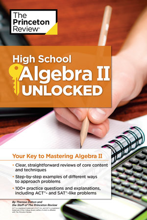 High School Algebra II Unlocked by The Princeton Review