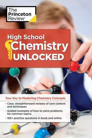 High School Chemistry Unlocked by The Princeton Review