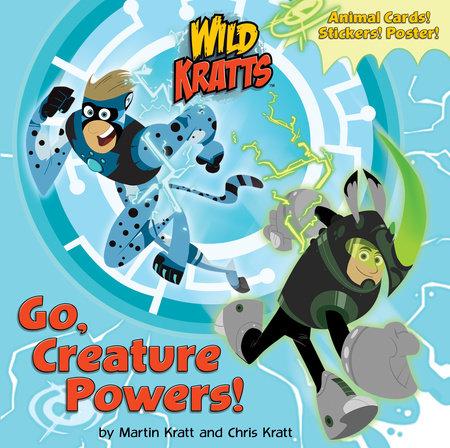 Go, Creature Powers! (Wild Kratts) by Chris Kratt and Martin Kratt