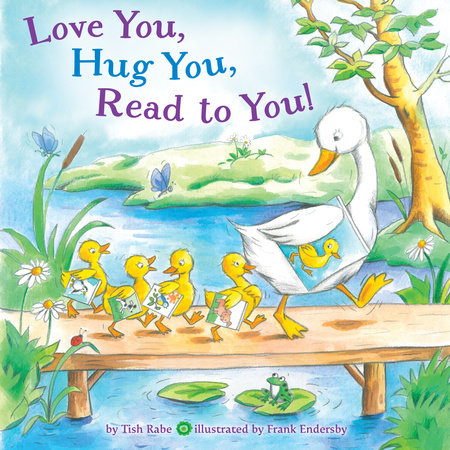 Love You, Hug You, Read to You! by Tish Rabe