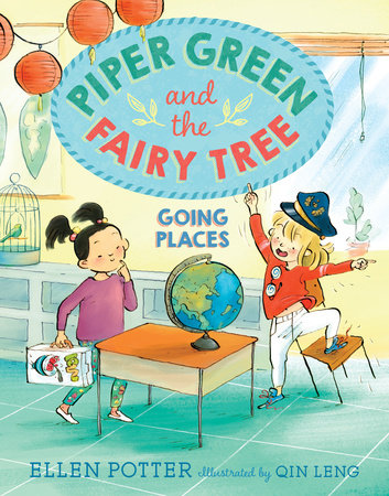Piper Green and the Fairy Tree: Going Places by Ellen Potter; illustrated by Qin Leng