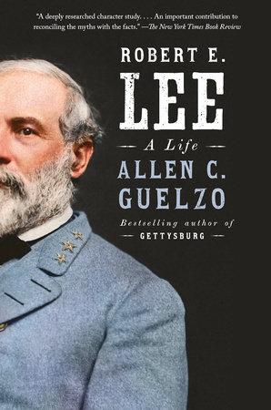 Robert E. Lee by Allen C. Guelzo