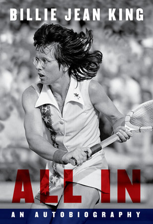 All In by Billie Jean King, Johnette Howard and Maryanne Vollers