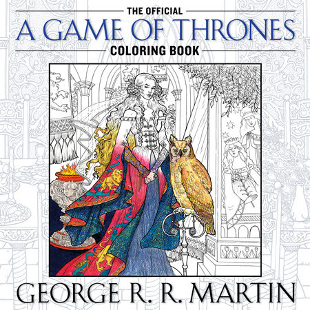 The Official A Game of Thrones Coloring Book by George R. R. Martin