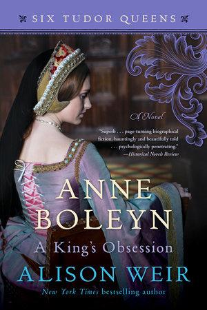 Anne Boleyn, A King's Obsession