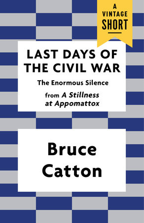 Last Days of the Civil War by Bruce Catton