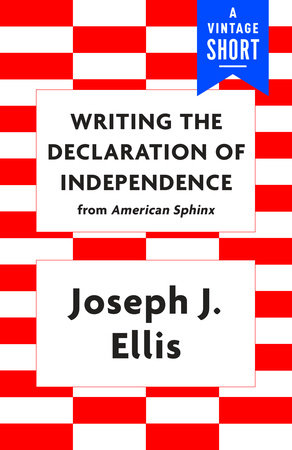 Writing the Declaration of Independence by Joseph J. Ellis