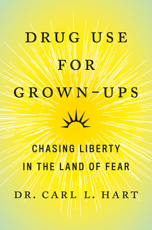 Drug Use for Grown-Ups by Dr. Carl L. Hart