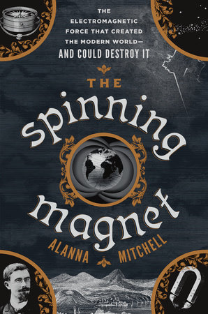 The Spinning Magnet by Alanna Mitchell
