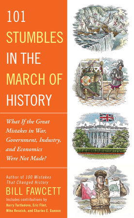101 Stumbles in the March of History by Bill Fawcett