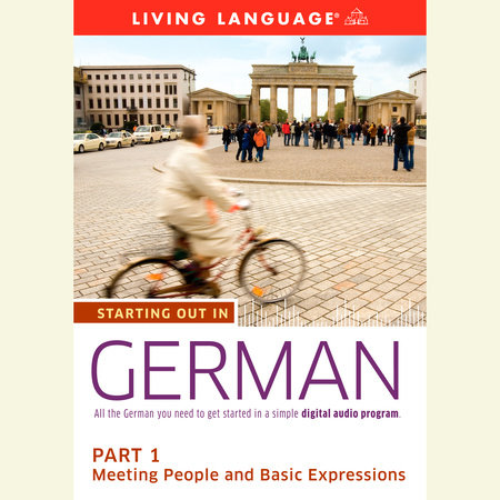 Starting Out in German: Part 1--Meeting People and Basic Expressions by Living Language