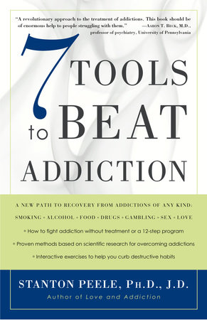 7 Tools to Beat Addiction by Stanton Peele. Ph.D., J.D.