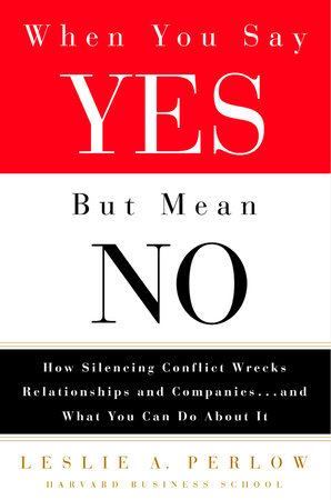 When You Say Yes But Mean No by Leslie Perlow
