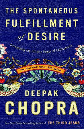 The Spontaneous Fulfillment of Desire by Deepak Chopra, M.D.