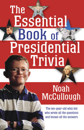 The Essential Book of Presidential Trivia by Noah McCullough