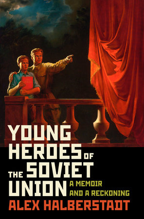 Young Heroes of the Soviet Union by Alex Halberstadt