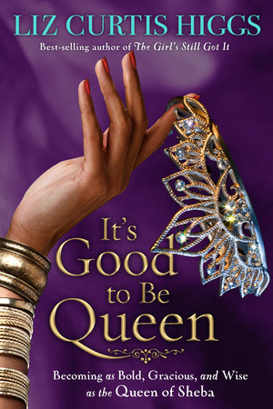 It's Good to Be Queen by Liz Curtis Higgs