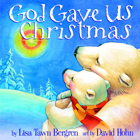 God Gave Us Christmas by Lisa Tawn Bergren Illustrated by David Hohn