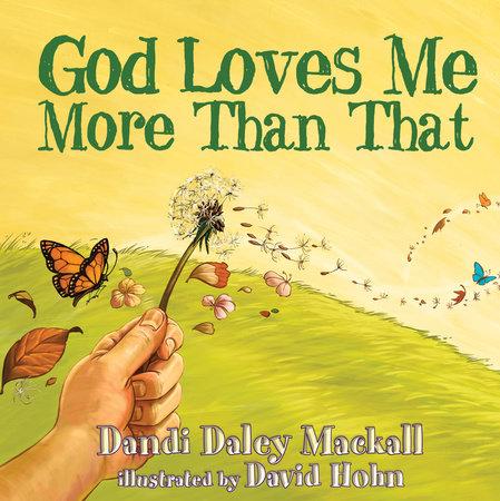 God Loves Me More Than That by Dandi Daley Mackall