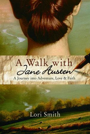 A Walk with Jane Austen by Lori Smith