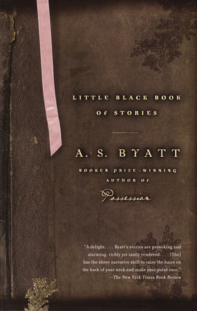 Little Black Book of Stories by A. S. Byatt