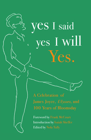 yes I said yes I will Yes. by Edited by Nola Tully With a Foreword by Frank McCourt and an Introduction by Isaiah Sheffer