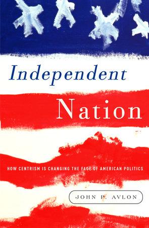 Independent Nation by John Avlon
