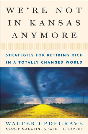 We're Not In Kansas Anymore by Walter Updegrave
