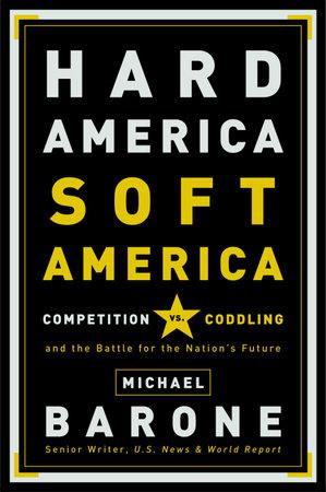 Hard America, Soft America by Michael Barone